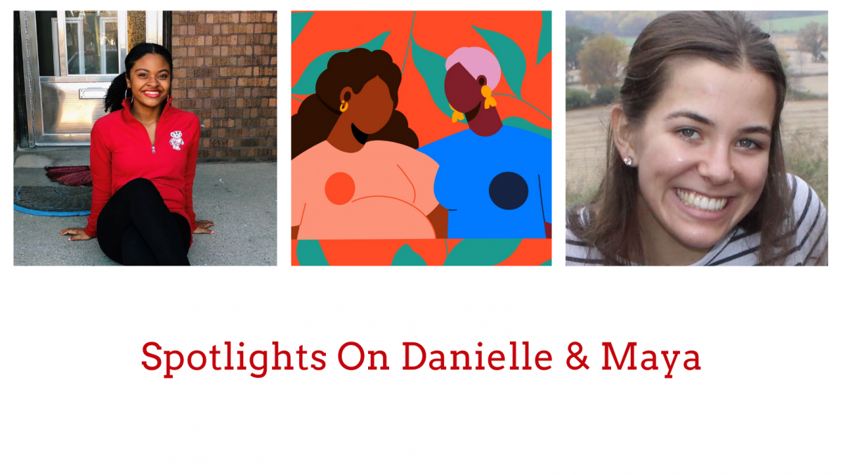 "Image has read text that reads ""Spotlights on Maya and Danielle"" and has three images above the text. From left to right the pictures are a photo of Danille, a drawing of two women, and a photo of Maya."